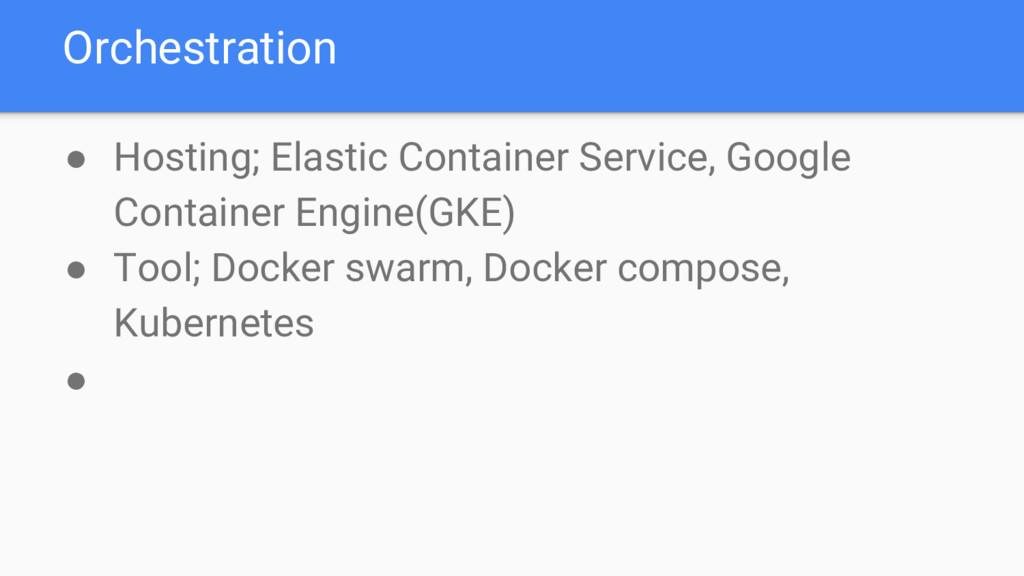 Orchestration ● Hosting; Elastic Container Serv...