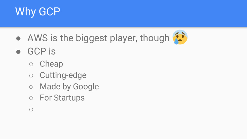 Why GCP ● AWS is the biggest player, though ● G...
