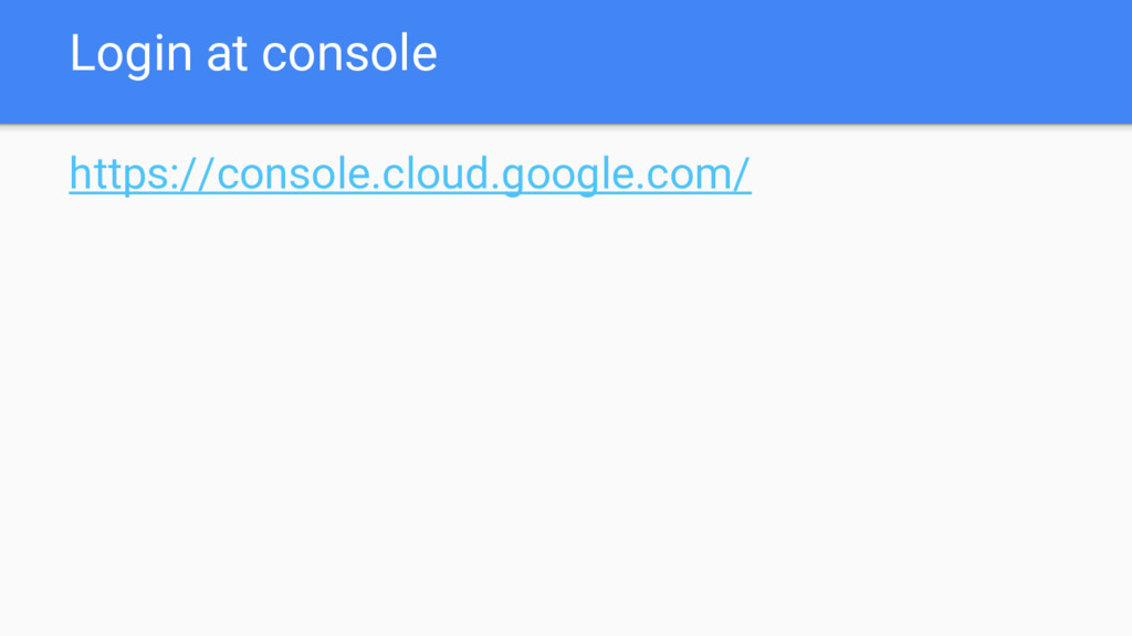 Login at console https://console.cloud.google.c...