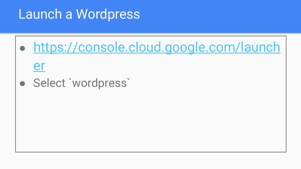 Launch a Wordpress ● https://console.cloud.goog...