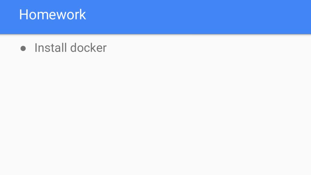 Homework ● Install docker