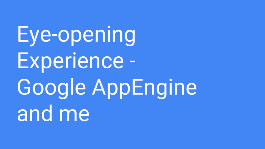 Eye-opening Experience - Google AppEngine and me