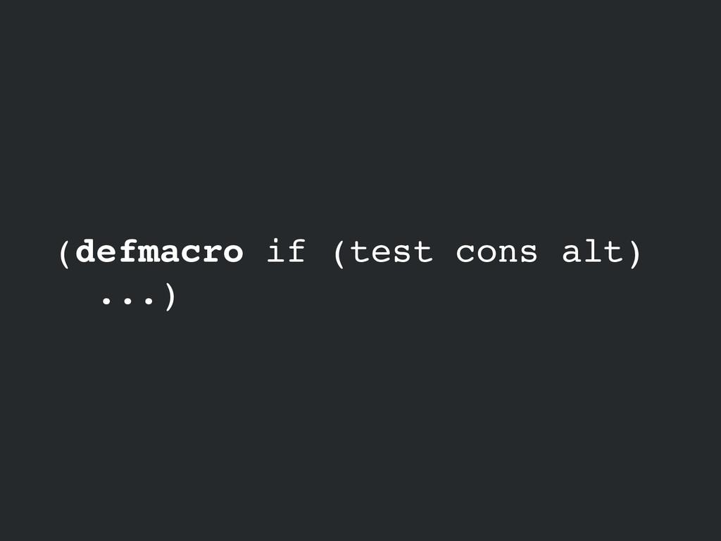 (defmacro if (test cons alt)! ...)