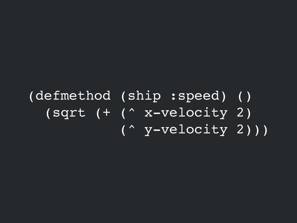 (defmethod (ship :speed) ()! (sqrt (+ (^ x-velo...