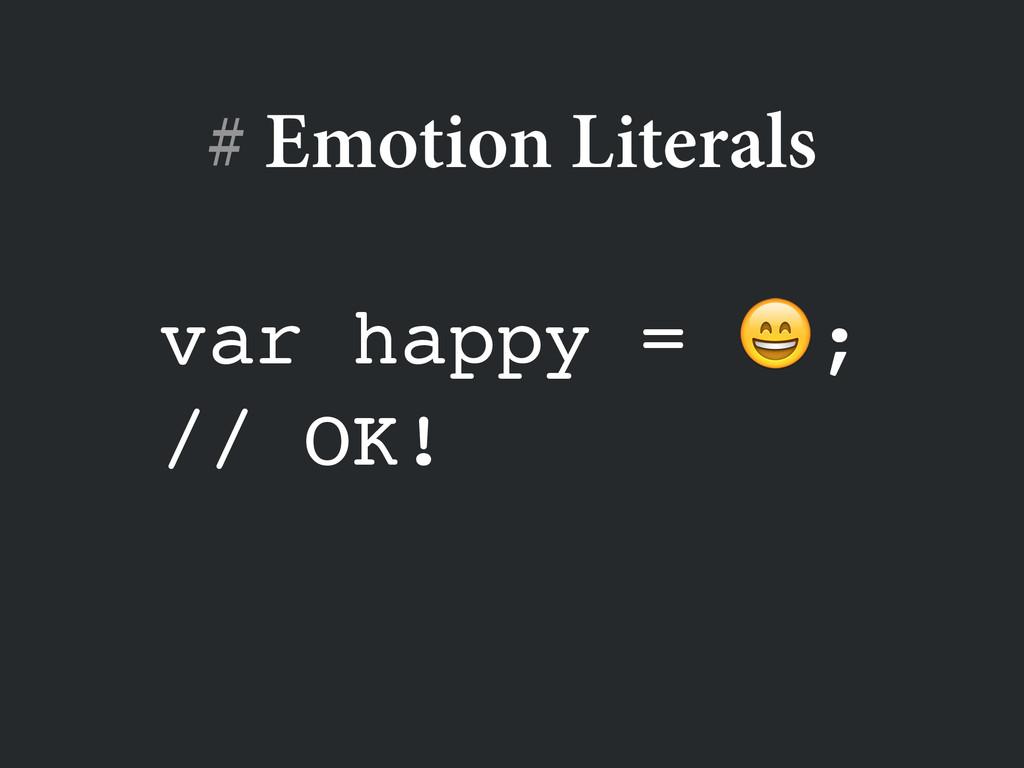 var happy = ;! // OK! # Emotion Literals