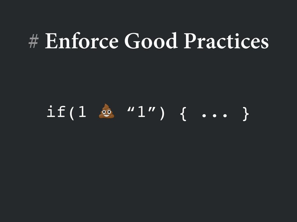 "# Enforce Good Practices if(1  ""1"") { ... }"