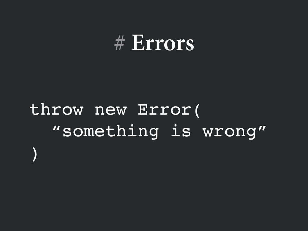 "# Errors throw new Error(! ""something is wrong""..."
