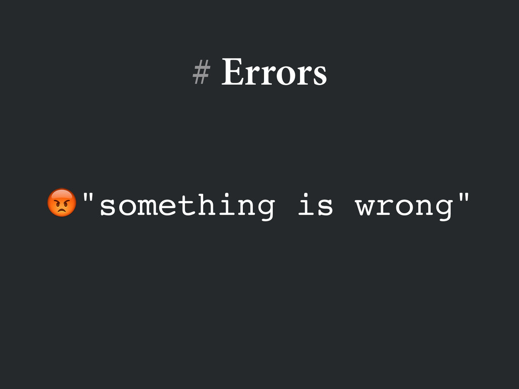 "# Errors ""something is wrong"""