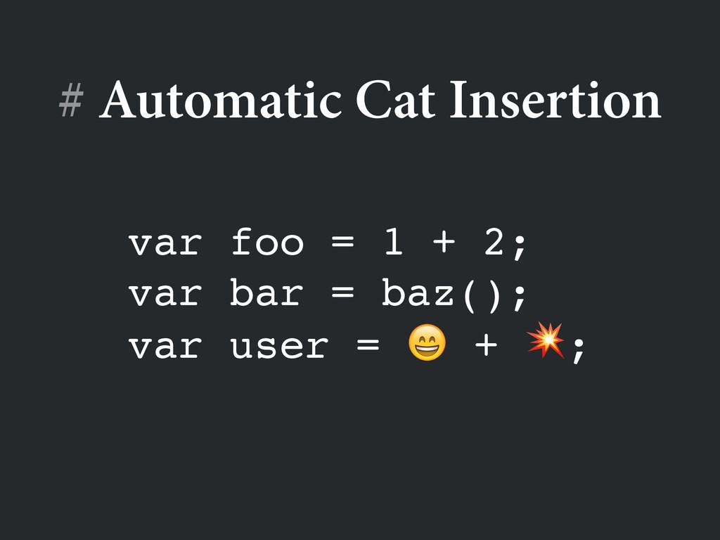 # Automatic Cat Insertion var foo = 1 + 2;! var...