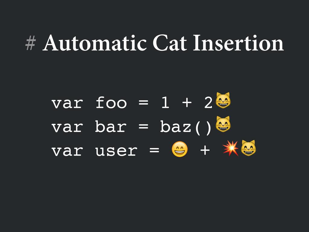 # Automatic Cat Insertion var foo = 1 + 2! var ...