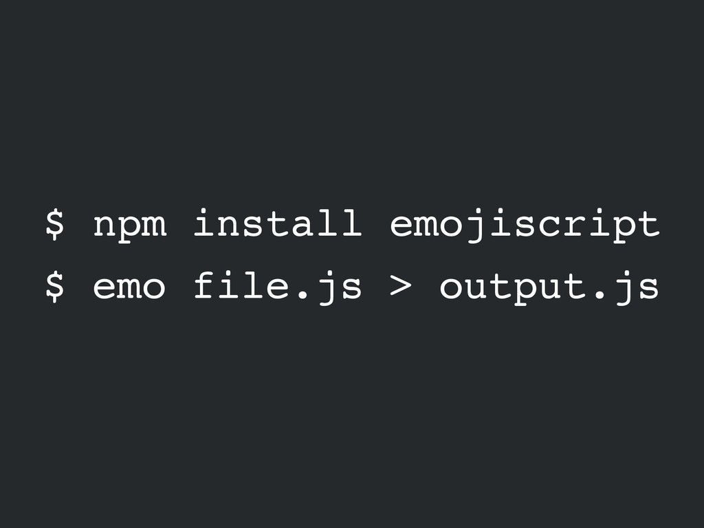 $ npm install emojiscript $ emo file.js > outpu...