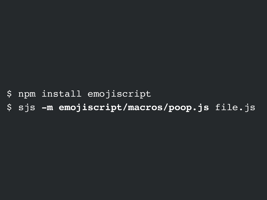 $ npm install emojiscript $ sjs -m emojiscript/...