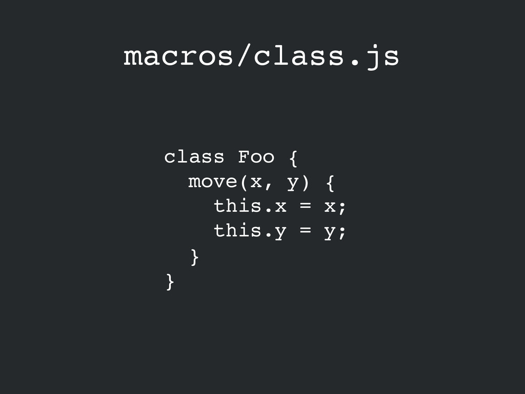 macros/class.js class Foo {! move(x, y) {! this...