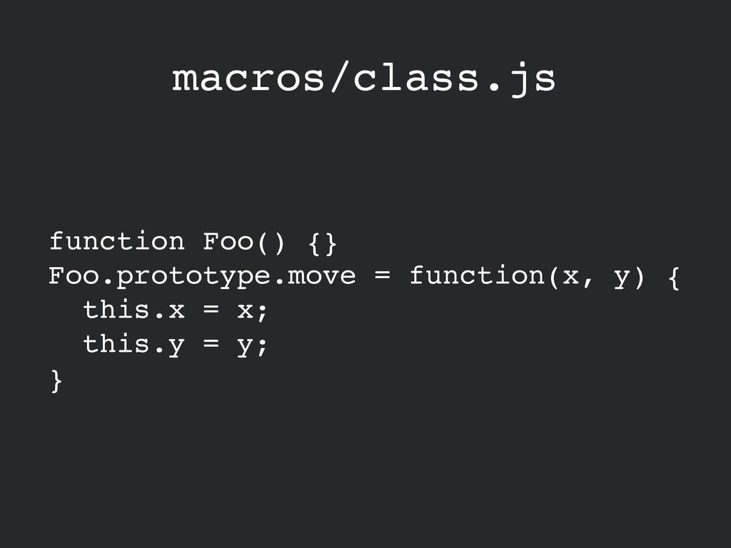 macros/class.js function Foo() {}! Foo.prototyp...
