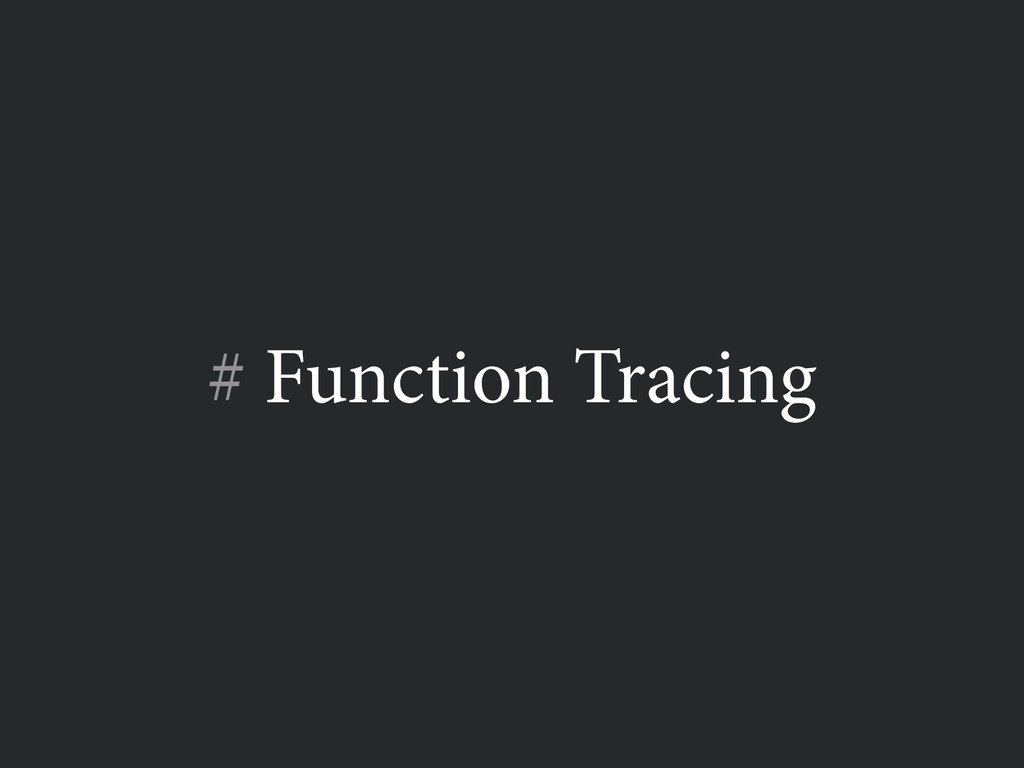 # Function Tracing