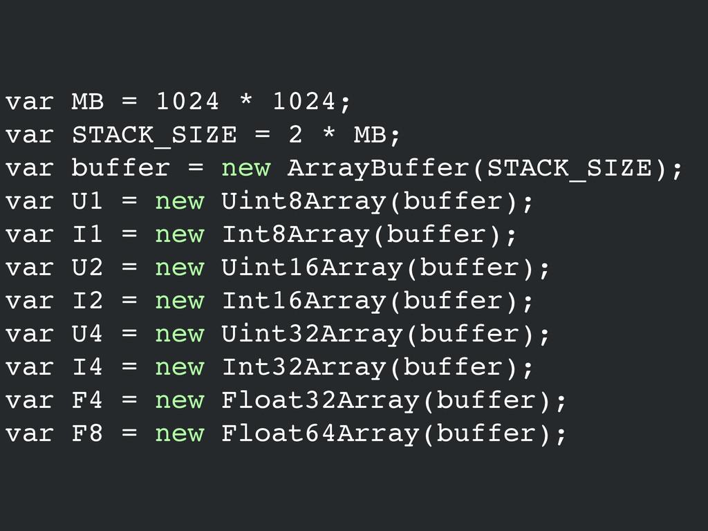 var MB = 1024 * 1024;! var STACK_SIZE = 2 * MB;...