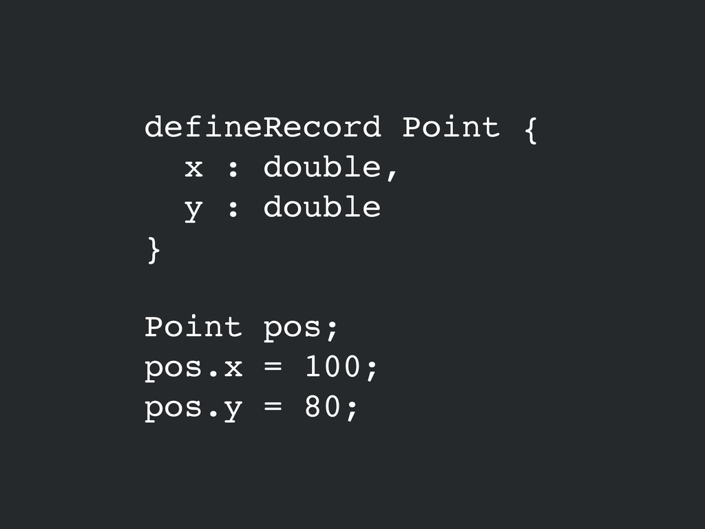 defineRecord Point {! x : double,! y : double! ...