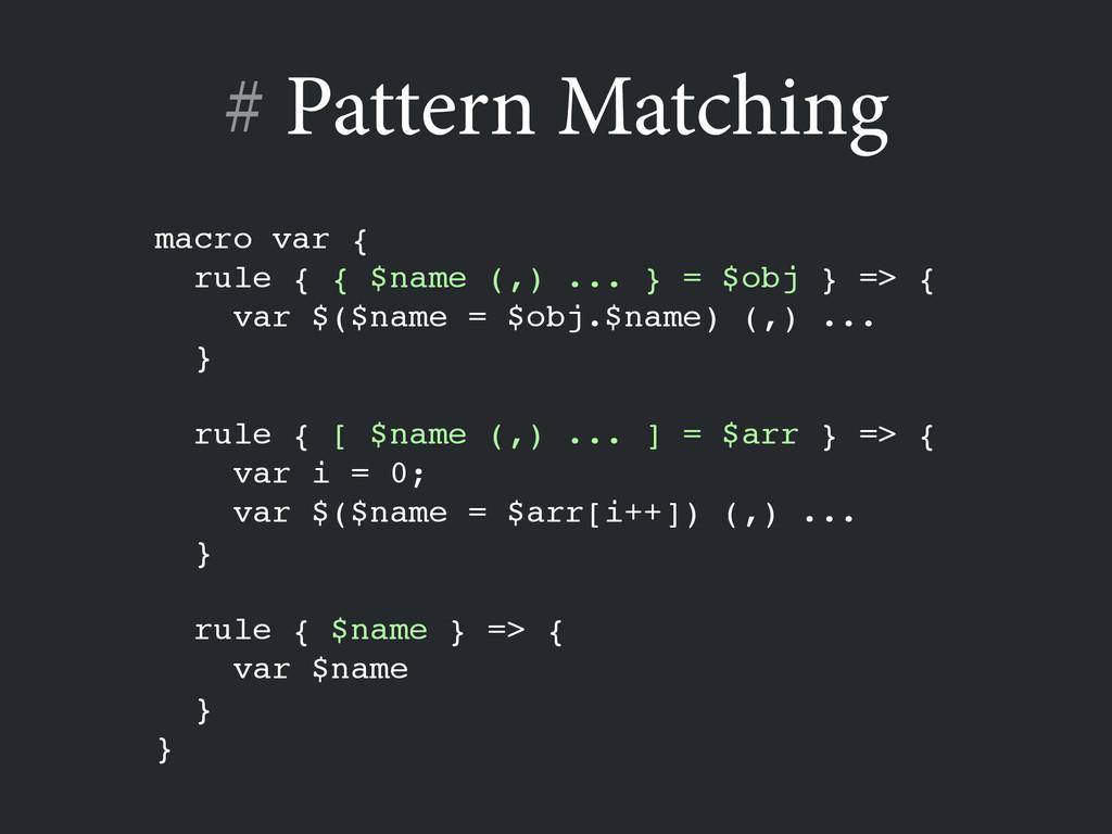 # Pattern Matching macro var {! rule { { $name ...