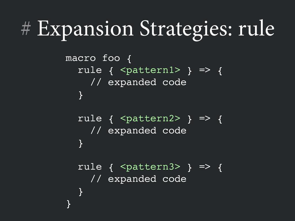 # Expansion Strategies: rule macro foo {! rule ...