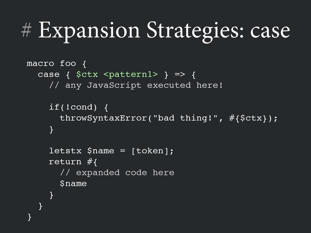# Expansion Strategies: case ! macro foo {! cas...