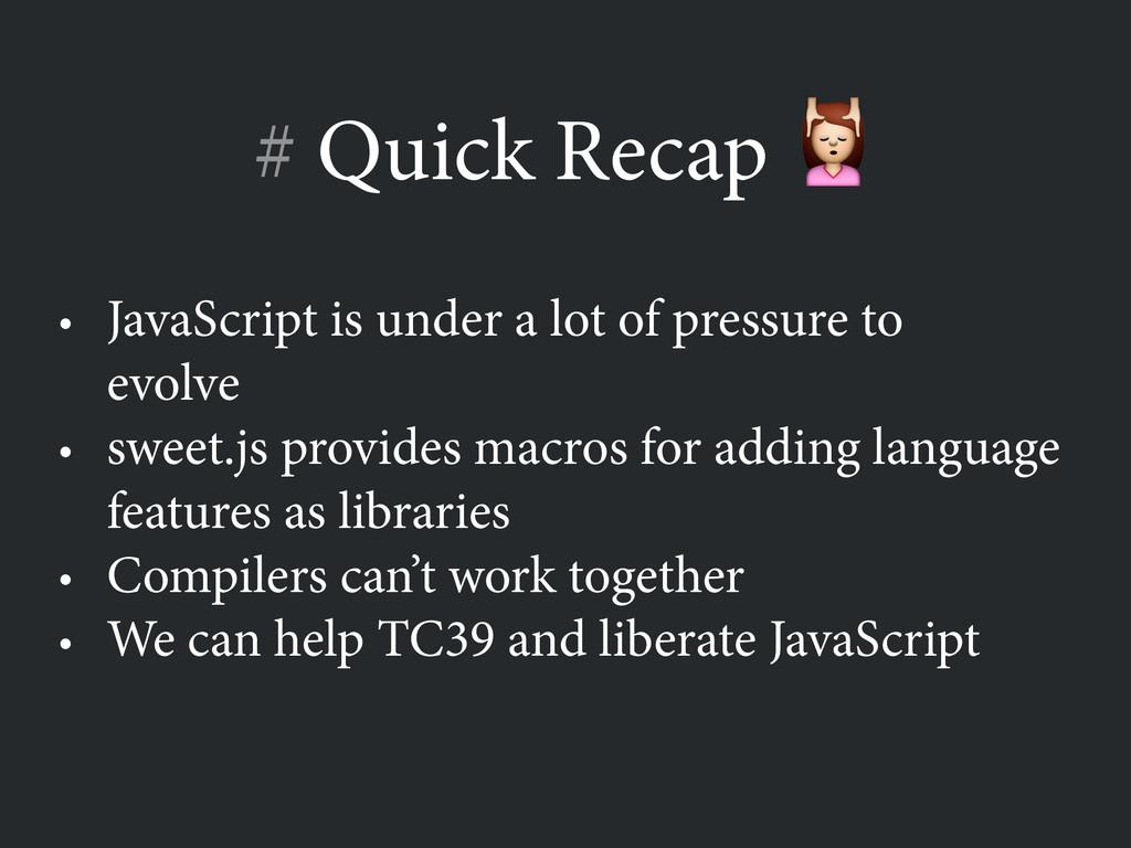 # Quick Recap  • JavaScript is under a lot of p...