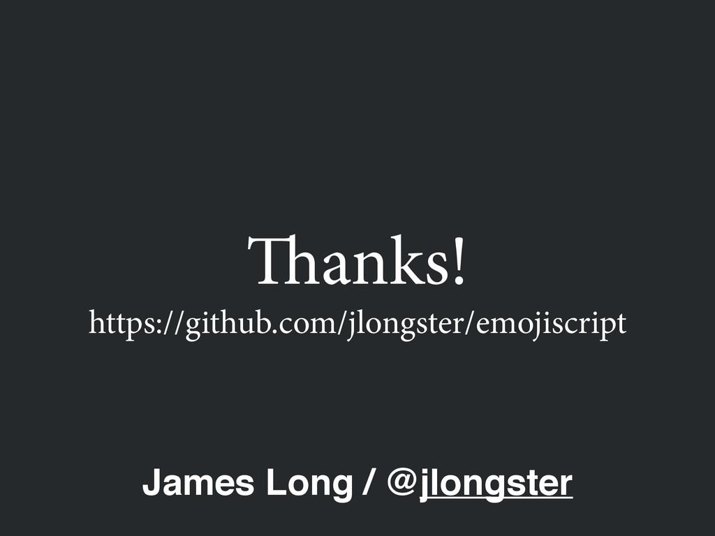 Thanks! James Long / @jlongster https://github....