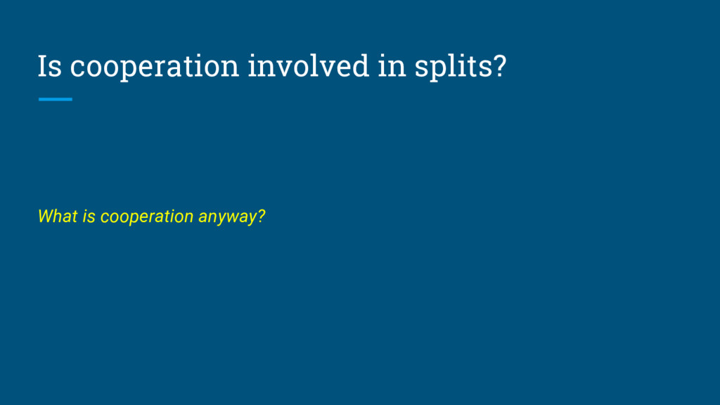 Is cooperation involved in splits? What is coop...