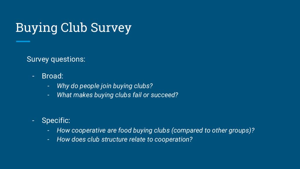 Buying Club Survey Survey questions: - Broad: -...
