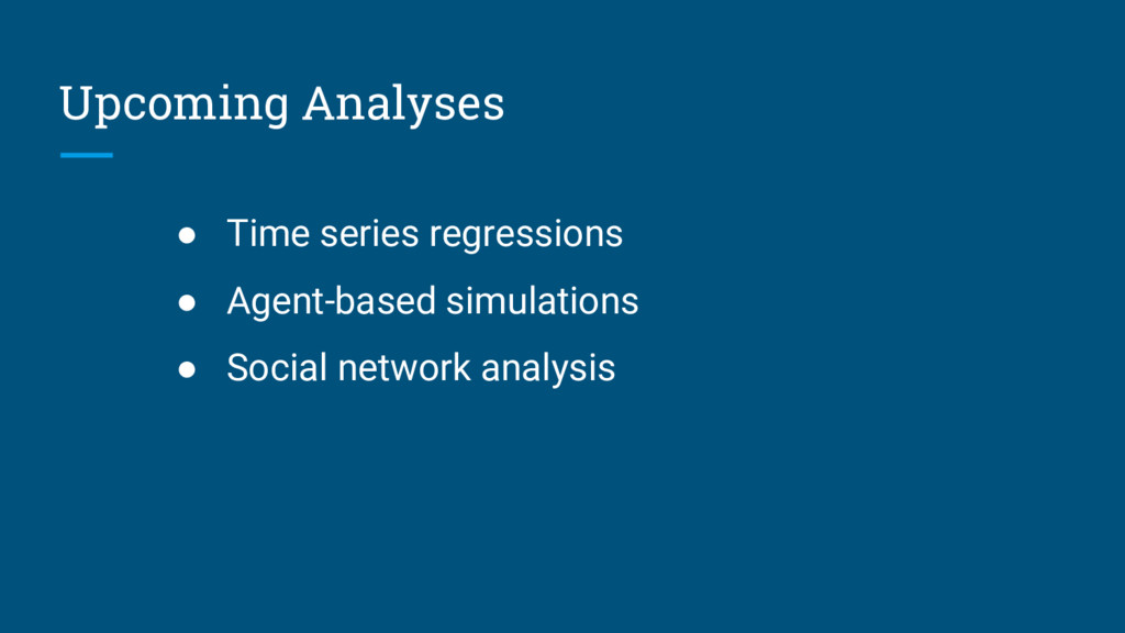 Upcoming Analyses ● Time series regressions ● A...