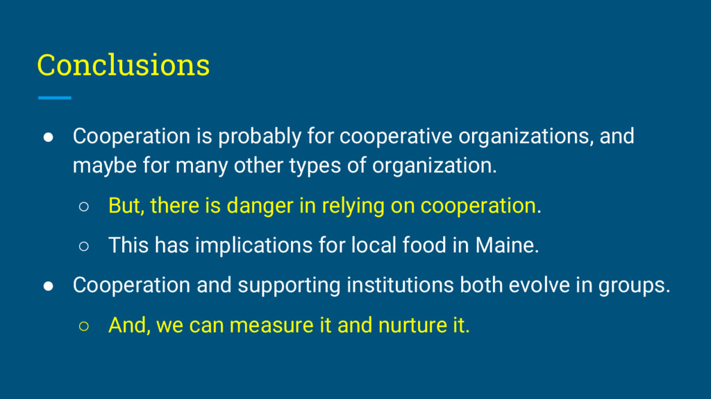 Conclusions ● Cooperation is probably for coope...