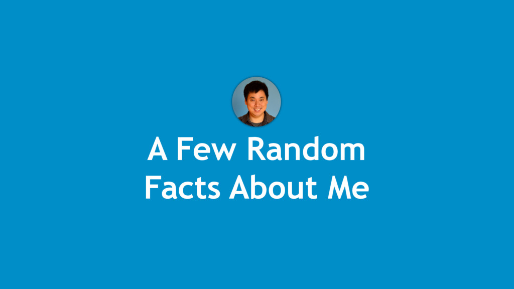 A Few Random Facts About Me