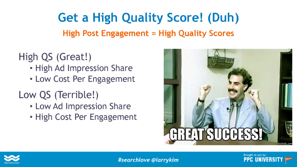 High QS (Great!) •  High Ad Impression Share • ...