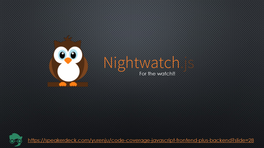 Nightwatch.js https://speakerdeck.com/yurenju/c...
