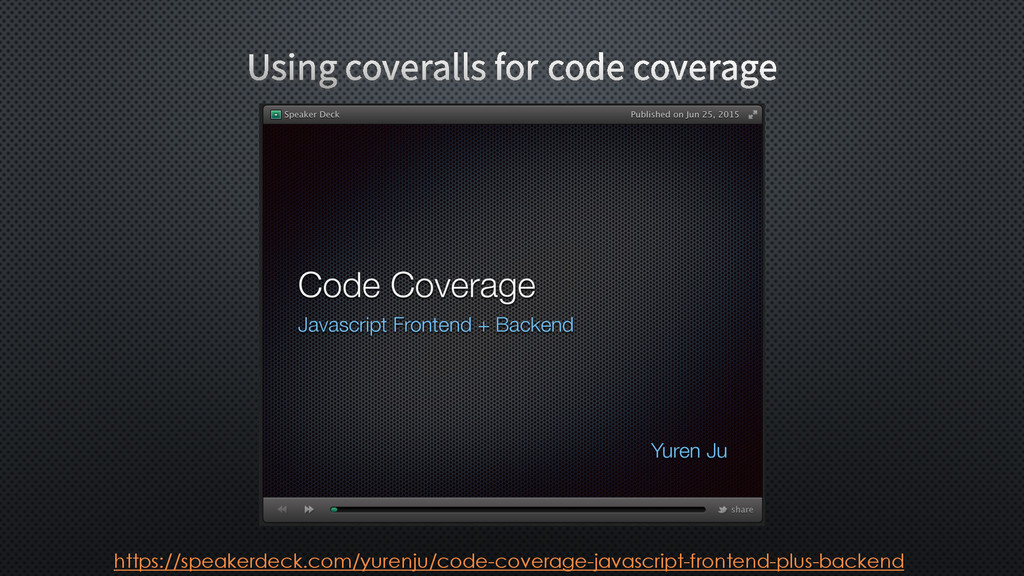 https://speakerdeck.com/yurenju/code-coverage-j...