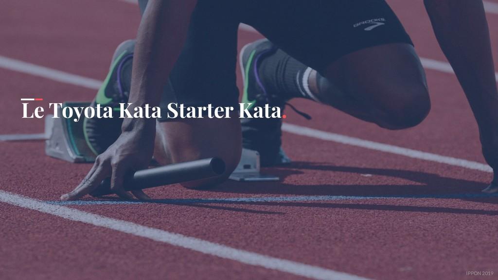 IPPON 2019 Le Toyota Kata Starter Kata.