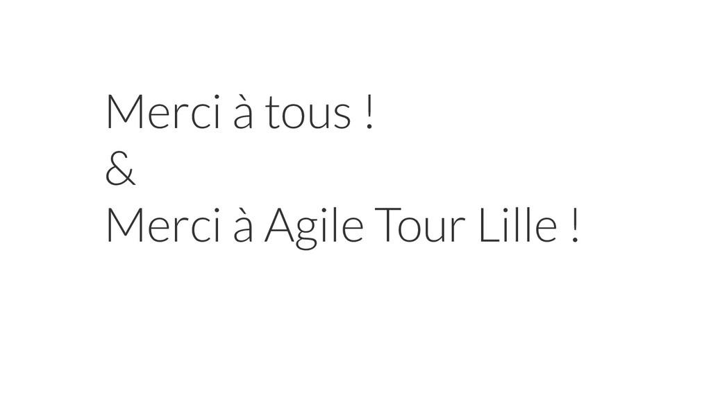 Merci à tous ! & Merci à Agile Tour Lille !