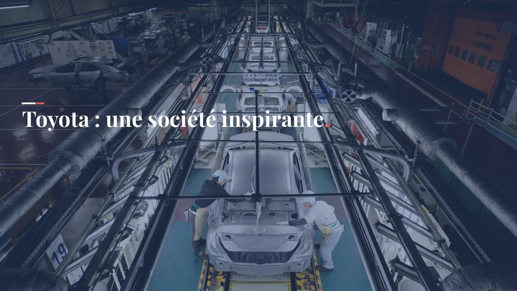 Toyota : une société inspirante.