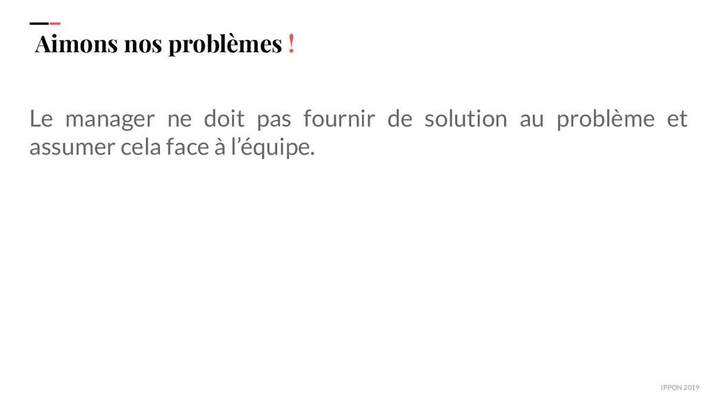 IPPON 2019 Aimons nos problèmes ! Le manager ne...