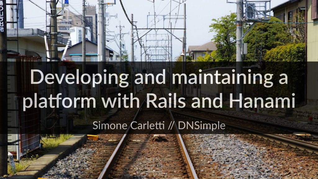 Developing and maintaining a pla/orm with Rails...
