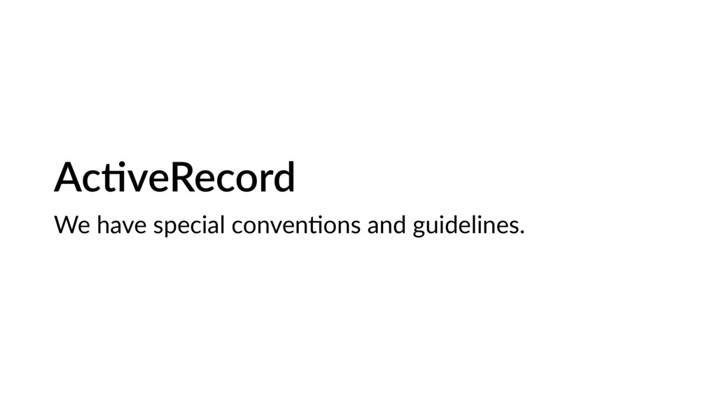 AcDveRecord We have special convenKons and guid...