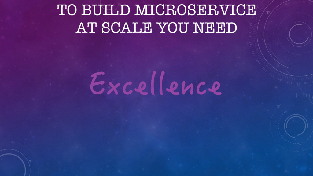 TO BUILD MICROSERVICE AT SCALE YOU NEED 'ZEGNNG...