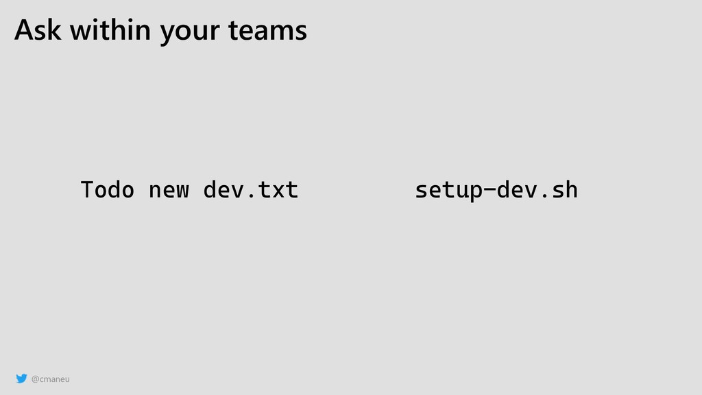 @cmaneu Ask within your teams Todo new dev.txt ...