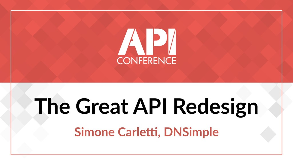 The Great API Redesign Simone Carle7, DNSimple