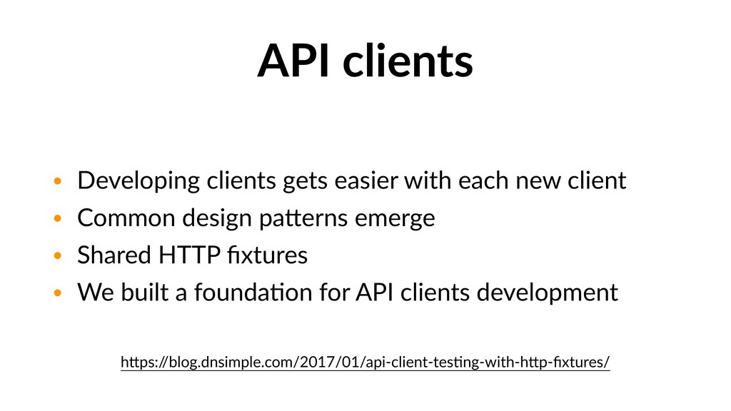 API clients • Developing clients gets easier wi...