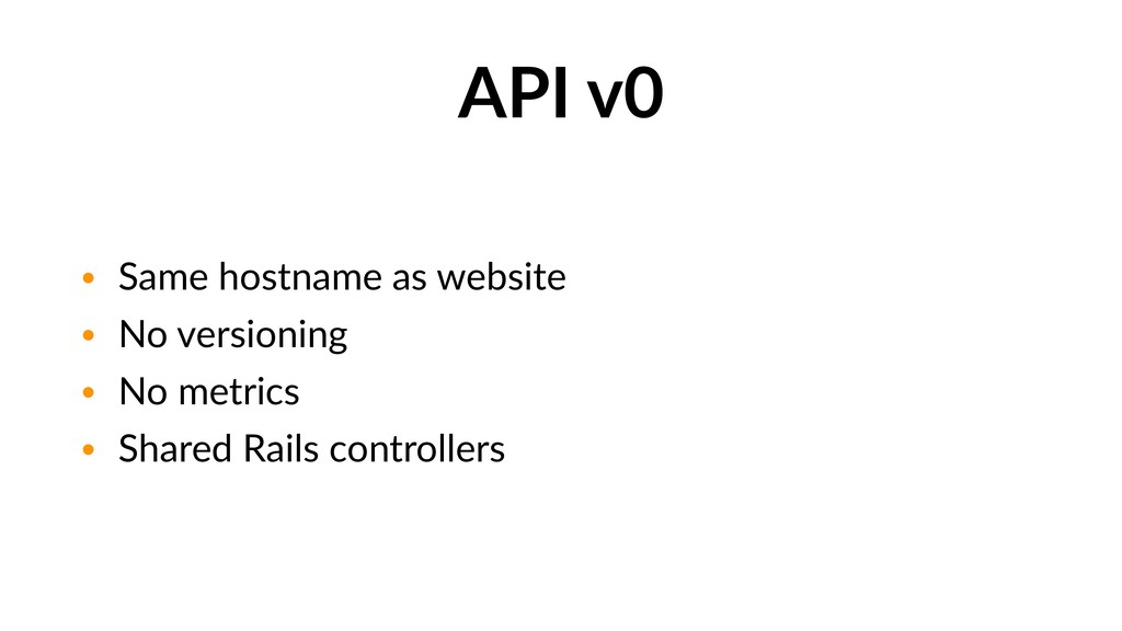 API v0 • Same hostname as website • No versioni...