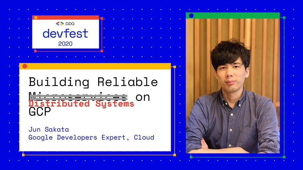 Building Reliable Microservices on GCP Jun Saka...