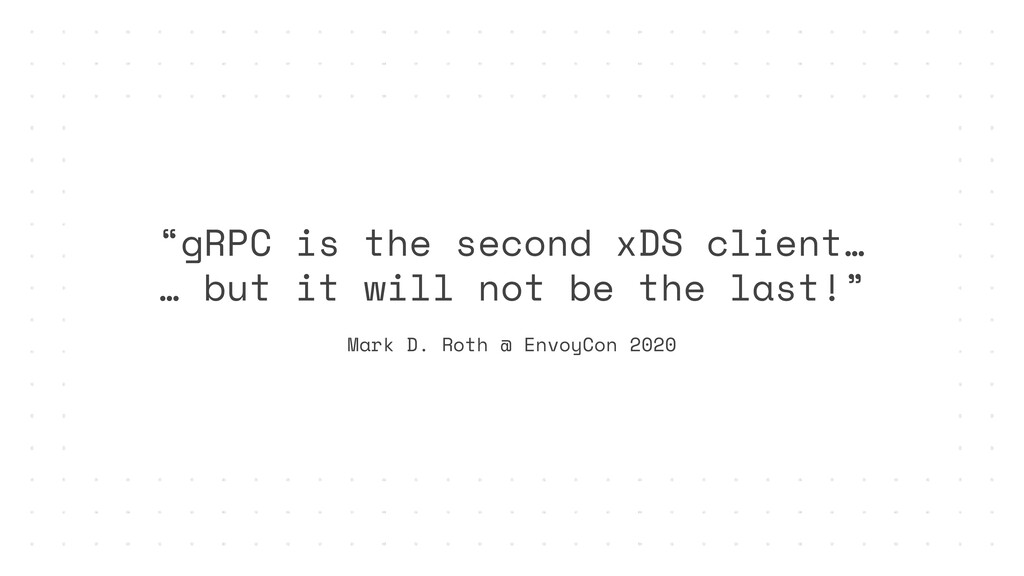"""""""gRPC is the second xDS client… … but it will n..."""