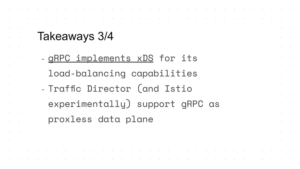 Takeaways 3/4 - gRPC implements xDS for its loa...