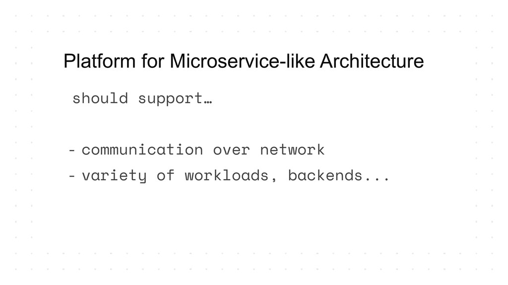 should support… - communication over network - ...