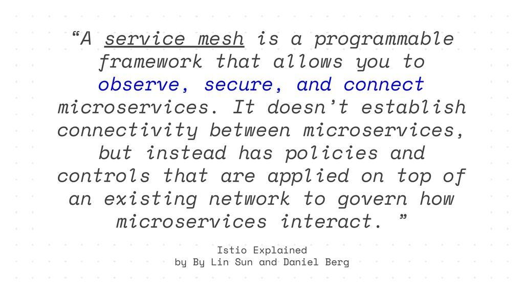 """A service mesh is a programmable framework tha..."